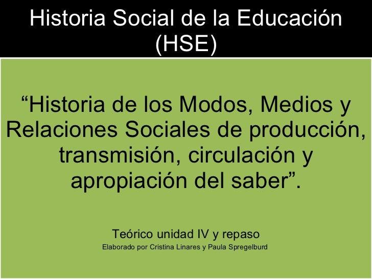 """Historia Social de la Educación (HSE) """" Historia de los Modos, Medios y Relaciones Sociales de producción, transmisión, ci..."""