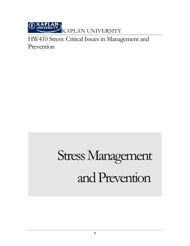 KAPLAN UNIVERSITYHW410 Stress: Critical Issues in Management andPrevention           Stress Management               and P...