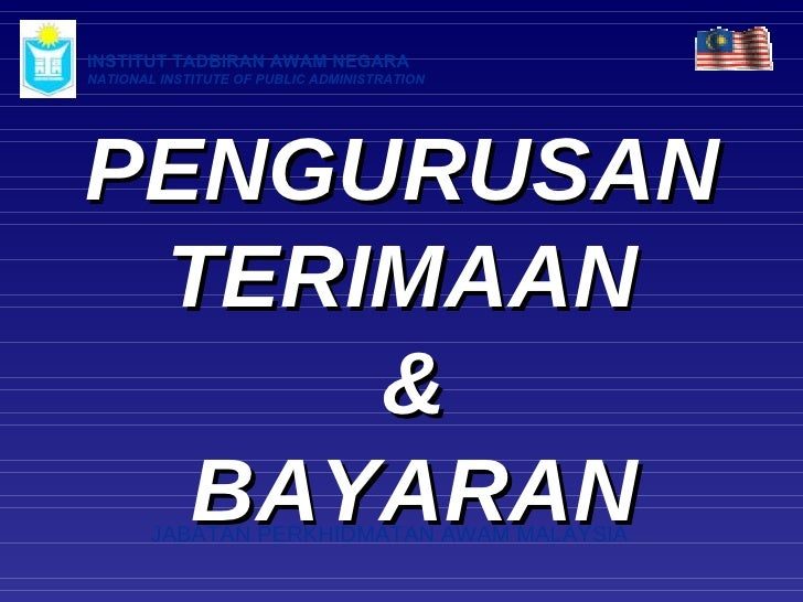 PENGURUSAN  TERIMAAN  & BAYARAN INSTITUT TADBIRAN AWAM NEGARA NATIONAL INSTITUTE OF PUBLIC ADMINISTRATION JABATAN PERKHIDM...