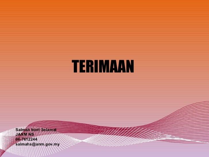 TERIMAAN Salmah binti Selamat JANM NS 06-7612244 [email_address]