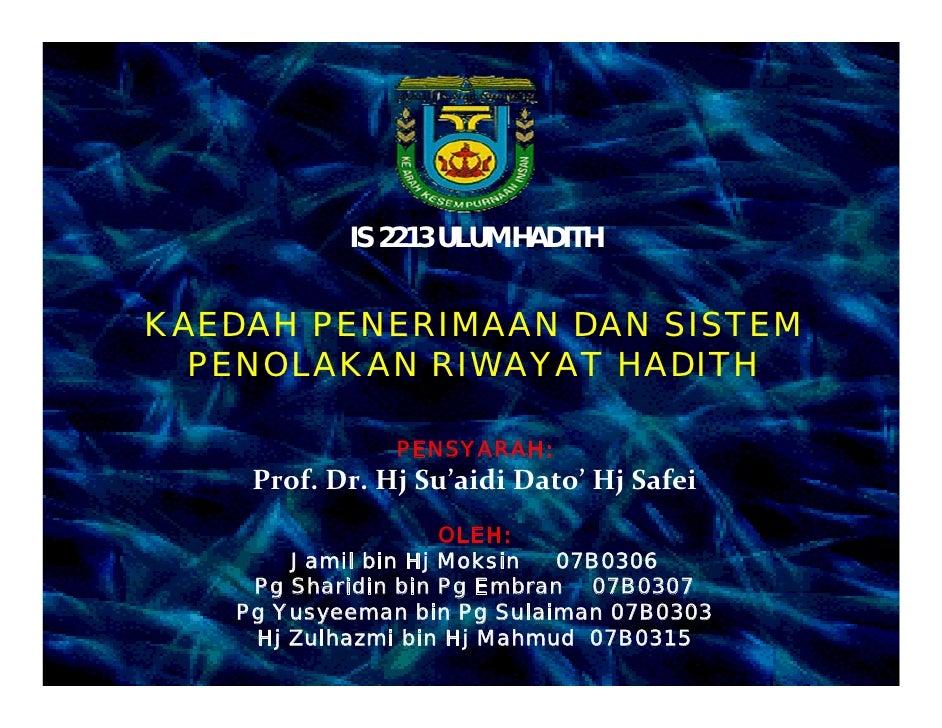 IS 2213 ULUM HADITH   KAEDAH PENERIMAAN DAN SISTEM   PENOLAKAN RIWAYAT HADITH                 PENSYARAH:     Prof.Dr.Hj...