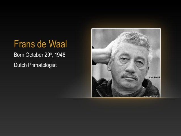 Frans de WaalBorn October 29th, 1948Dutch Primatologist