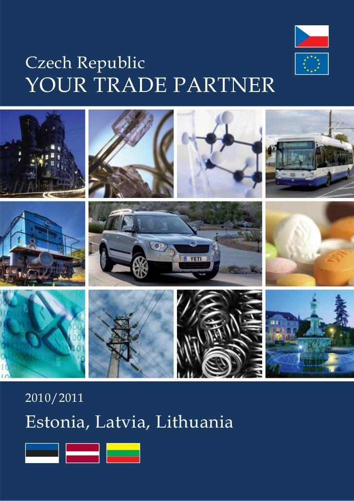 Czech Republic YOUR TRADE PARTNER     2010/2011  Estonia, Latvia, Lithuania                                C z e c h R e p...