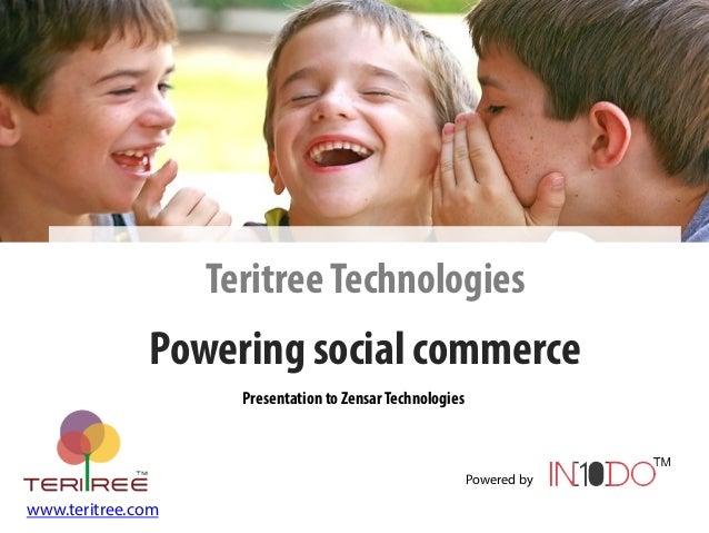 07/07/13 MonetizeSocialExperiences 1 TeritreeTechnologies Powering social commerce Powered by 1 www.teritree.com Presentat...