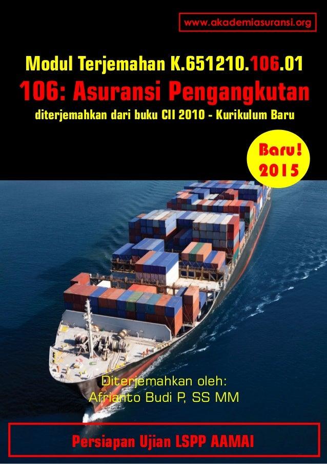Diterjemahkan oleh: Afrianto Budi P, SS MM Persiapan Ujian LSPP AAMAI Modul Terjemahan K.651210. .01106 106: Asuransi Peng...