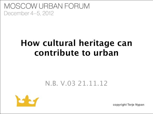 How cultural heritage can  contribute to urban     N.B. V.03 21.11.12                          copyright Terje Nypan