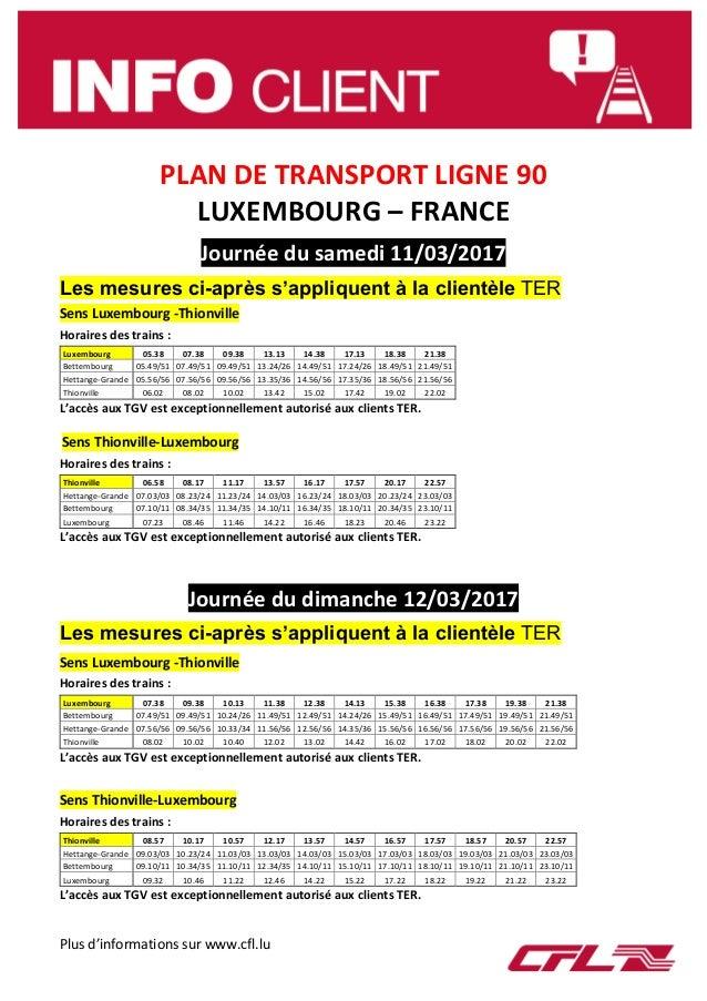 Plus d'informations sur www.cfl.lu PLAN DE TRANSPORT LIGNE 90 LUXEMBOURG – FRANCE Journée du samedi 11/03/2017 Les mesures...