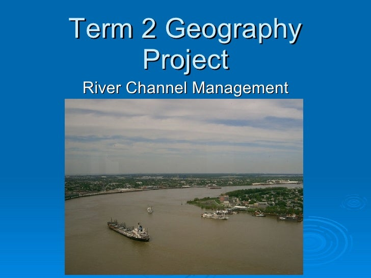 Term 2 Geography Project River Channel Management