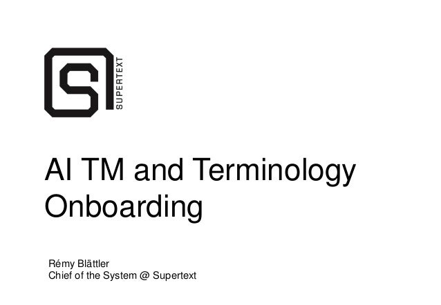 AI TM and Terminology Onboarding Rémy Blättler Chief of the System @ Supertext