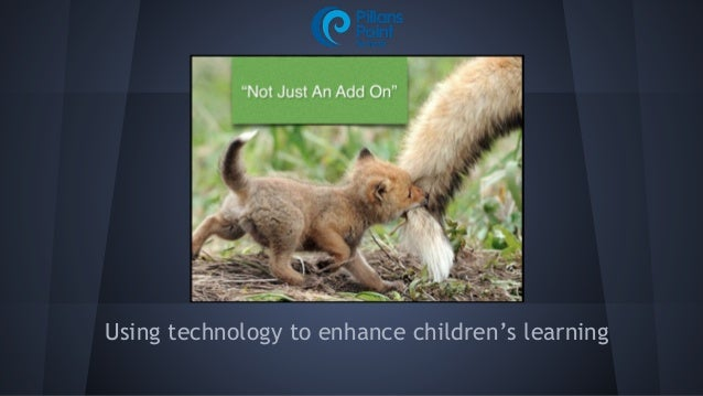 Using technology to enhance children's learning