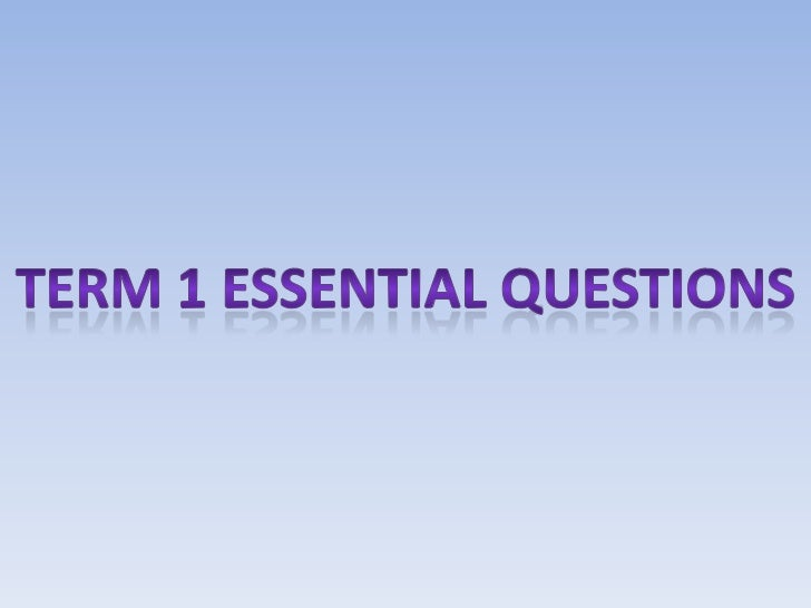 Term1essentialquestions2012