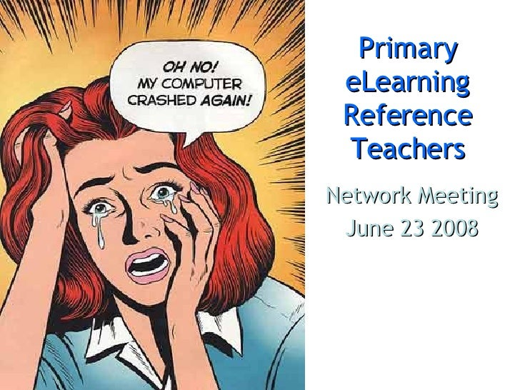 Primary eLearning Reference Teachers Network Meeting June 23 2008