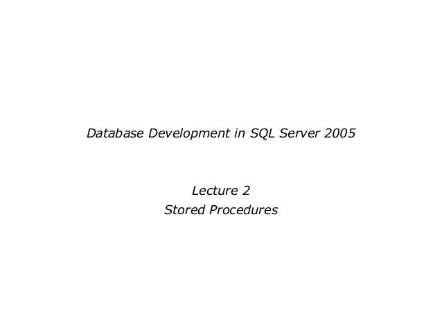 Database Development in SQL Server 2005Lecture 2Stored Procedures