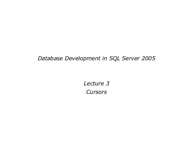 Database Development in SQL Server 2005Lecture 3Cursors