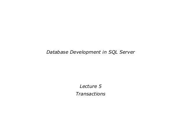 Database Development in SQL ServerLecture 5Transactions