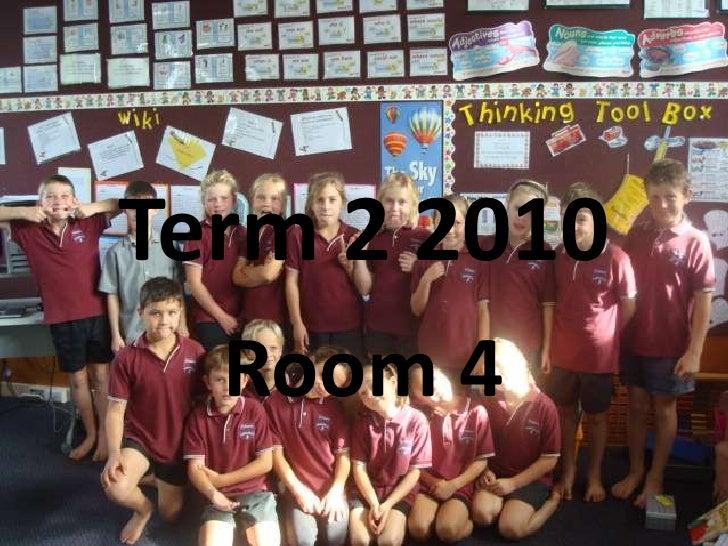 Term 2 2010<br />Room 4<br />