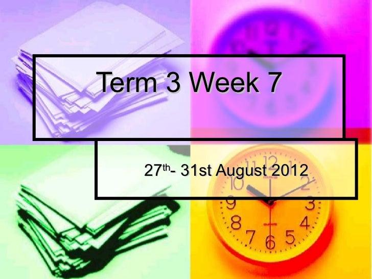Term 3 Week 7   27th- 31st August 2012
