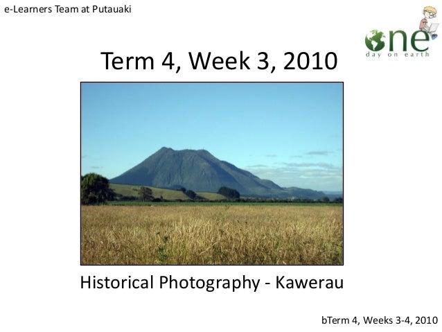 Term 4, Week 3, 2010 Historical Photography - Kawerau e-Learners Team at Putauaki bTerm 4, Weeks 3-4, 2010