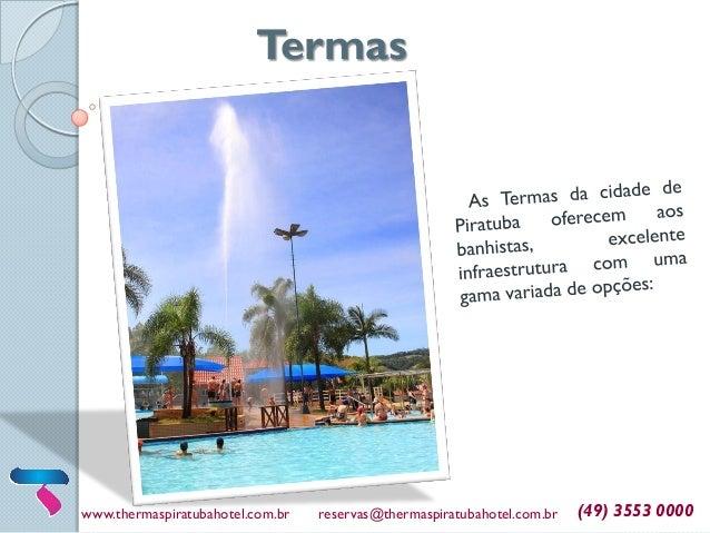 Termas www.thermaspiratubahotel.com.br reservas@thermaspiratubahotel.com.br (49) 3553 0000