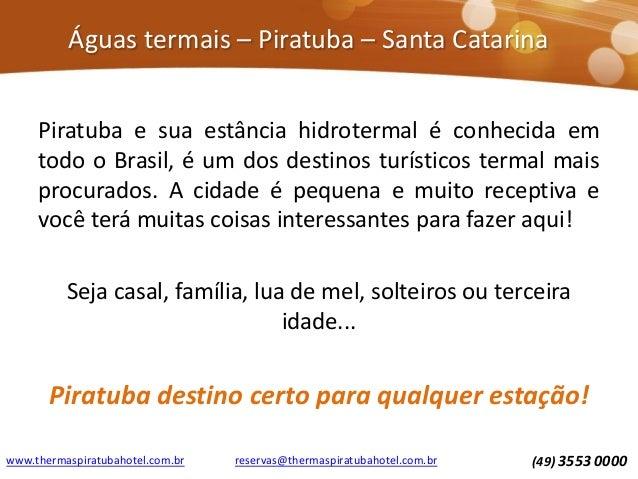Águas termais – Piratuba – Santa Catarina Piratuba e sua estância hidrotermal é conhecida em todo o Brasil, é um dos desti...