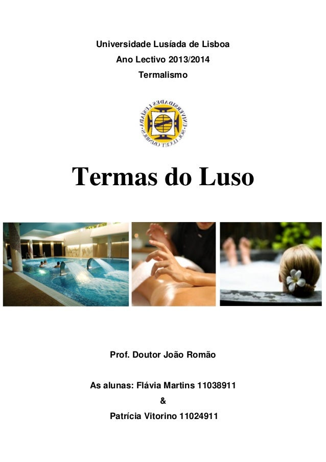 Universidade Lusíada de Lisboa Ano Lectivo 2013/2014 Termalismo Termas do Luso Prof. Doutor João Romão As alunas: Flávia M...