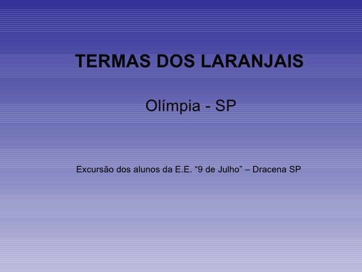 """TERMAS DOS LARANJAIS Olímpia - SP Excursão dos alunos da E.E. """"9 de Julho"""" – Dracena SP"""