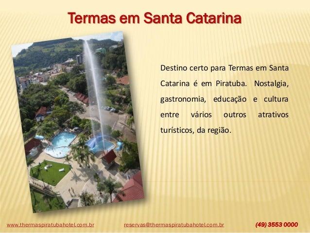www.thermaspiratubahotel.com.br (49) 3553 0000 Termas em Santa Catarina Destino certo para Termas em Santa Catarina é em P...
