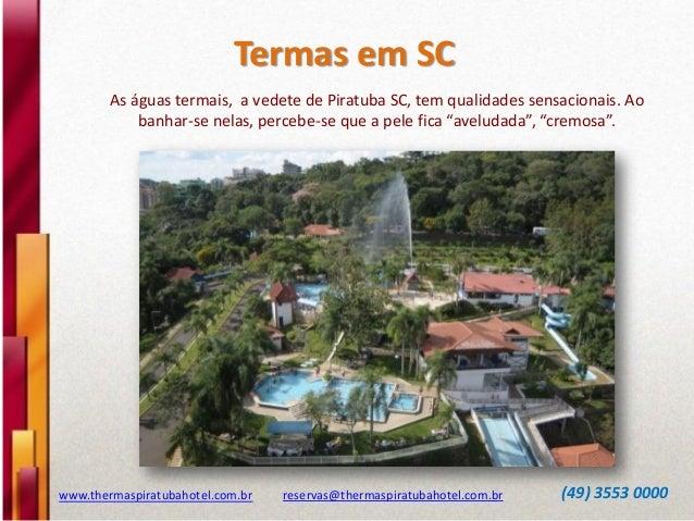 Termas em SC www.thermaspiratubahotel.com.br reservas@thermaspiratubahotel.com.br (49) 3553 0000 As águas termais, a vedet...