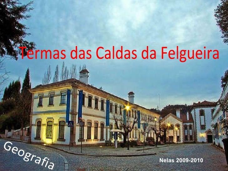 Termas das Caldas da Felgueira Geografia Nelas 2009-2010