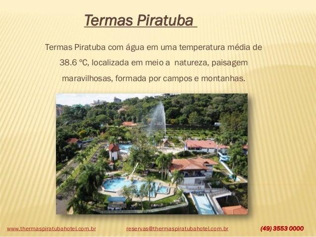 www.thermaspiratubahotel.com.br (49) 3553 0000 Termas Piratuba Termas Piratuba com água em uma temperatura média de 38.6 º...