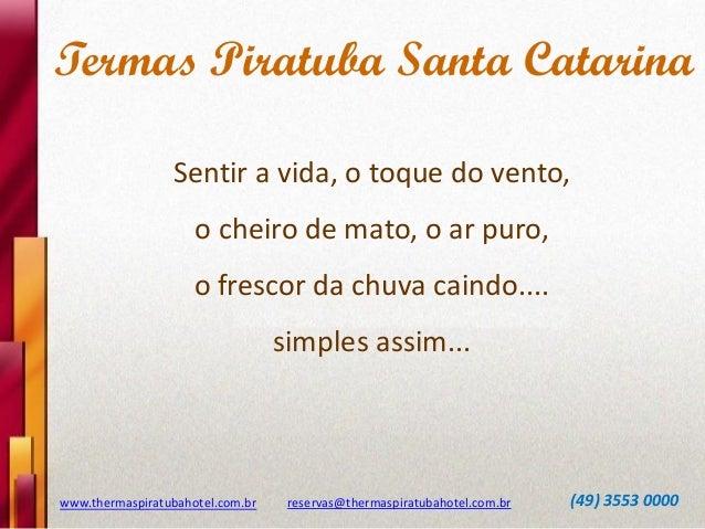 Termas Piratuba Santa Catarina Sentir a vida, o toque do vento,  o cheiro de mato, o ar puro, o frescor da chuva caindo......