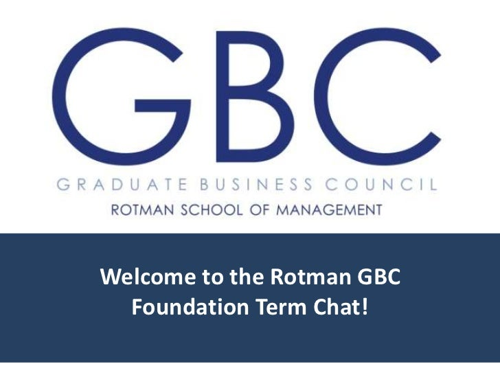 Welcome to the Rotman GBC  Foundation Term Chat!