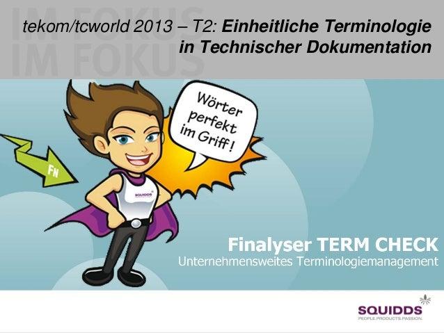 tekom/tcworld 2013 – T2: Einheitliche Terminologie in Technischer Dokumentation  Seite 1 03.11.2013 Georg Eck Geschäftsfüh...