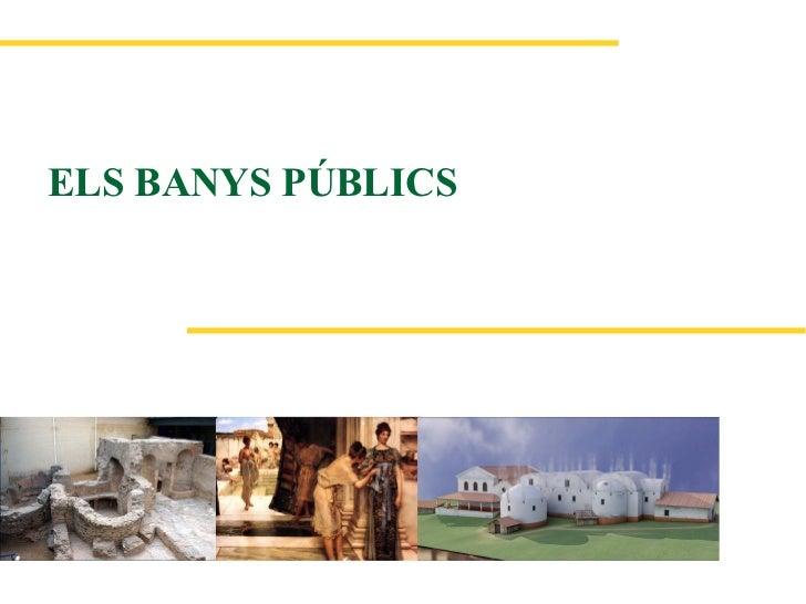 ELS BANYS PÚBLICS
