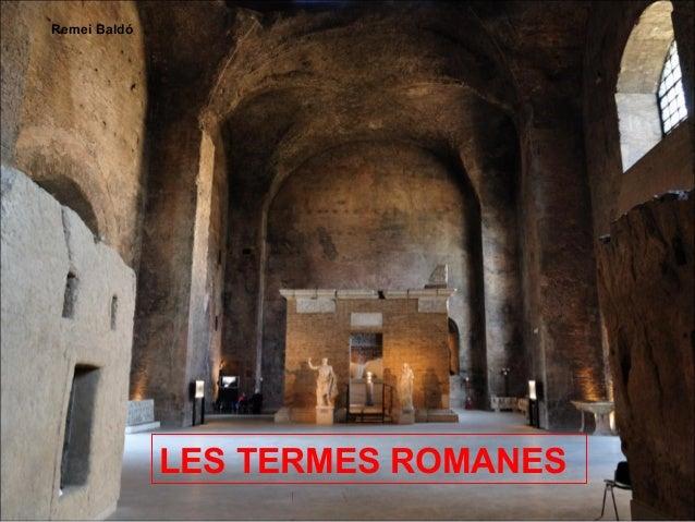 LES TERMES ROMANES  Remei Baldó