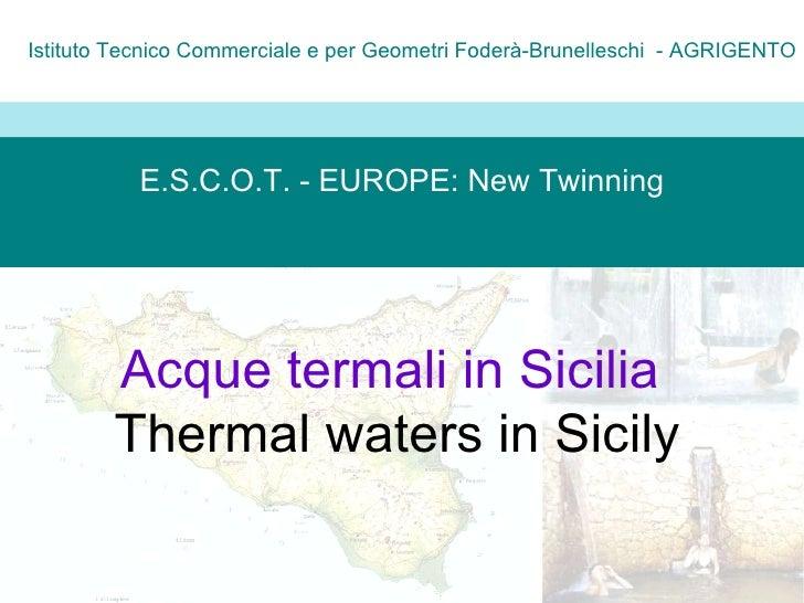 E.S.C.O.T. - EUROPE: New Twinning Istituto Tecnico Commerciale e per Geometri Foderà-Brunelleschi  - AGRIGENTO Acque terma...