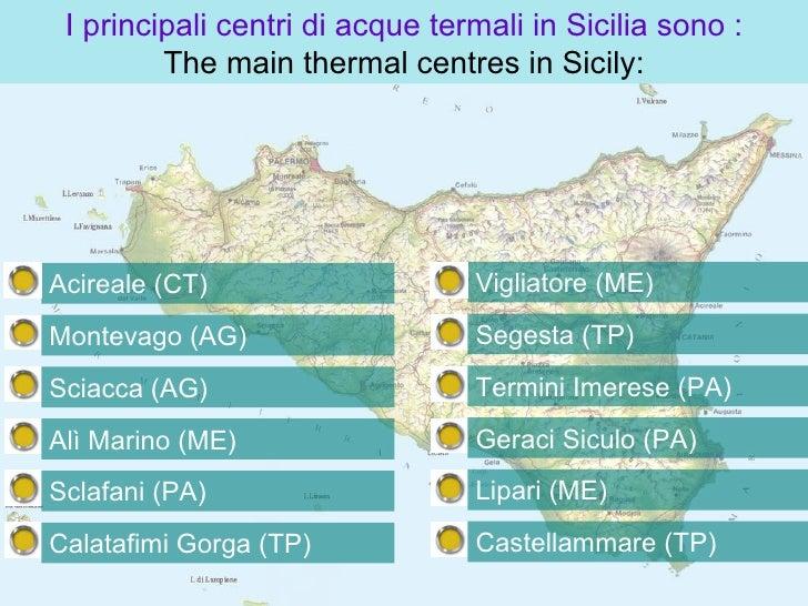 I principali centri di acque termali in Sicilia sono : The main thermal centres in Sicily: Acireale (CT) Montevago (AG) Sc...