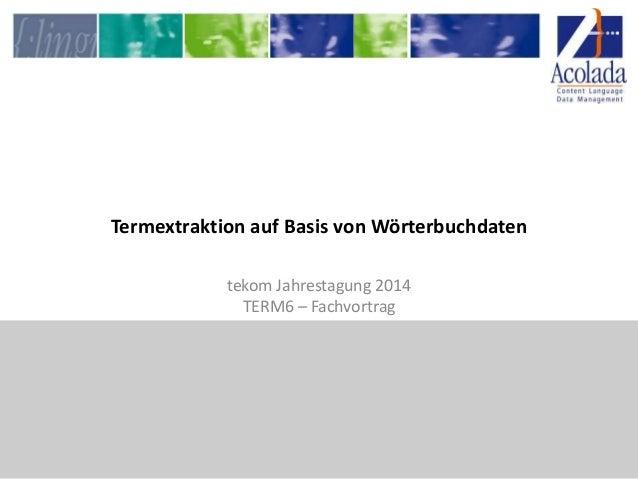 Termextraktion auf Basis von Wörterbuchdaten tekom Jahrestagung 2014 TERM6 – Fachvortrag
