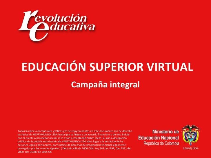 EDUCACIÓN SUPERIOR VIRTUAL                                           Campaña integralTodas las ideas conceptuales, gráfica...