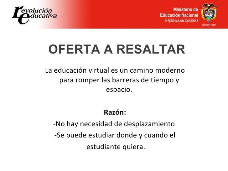 OFERTA A RESALTARLa educación virtual es un camino moderno    para romper las barreras de tiempo y                   espac...