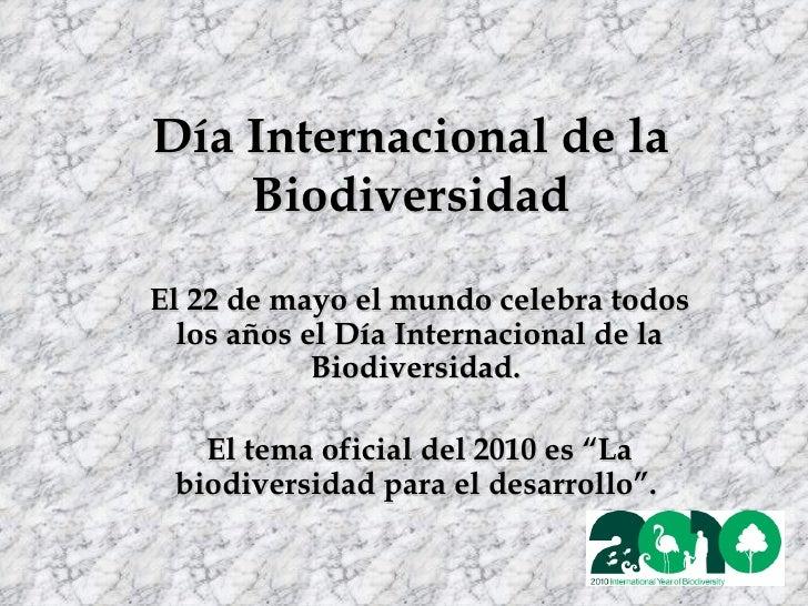 Día Internacional de la Biodiversidad El 22 de mayo el mundo celebra todos los años el Día Internacional de la Biodiversid...