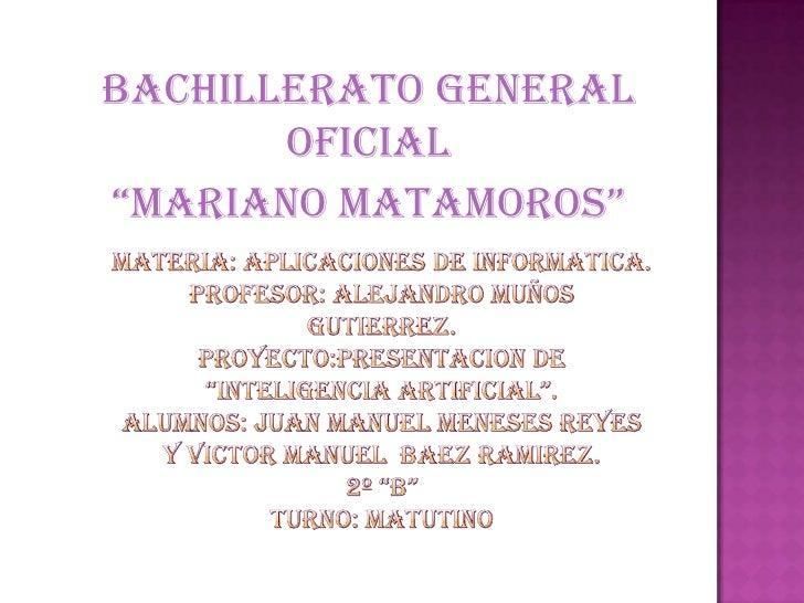 """BACHILLERATO GENERAL       OFICIAL""""MARIANO MATAMOROS"""""""