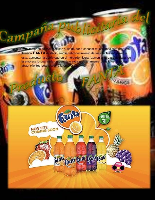 Esta campaña se realizara con el fin de dar a conocer mucho más este producto  llamado FANTA es decir, ampliar el conocimi...