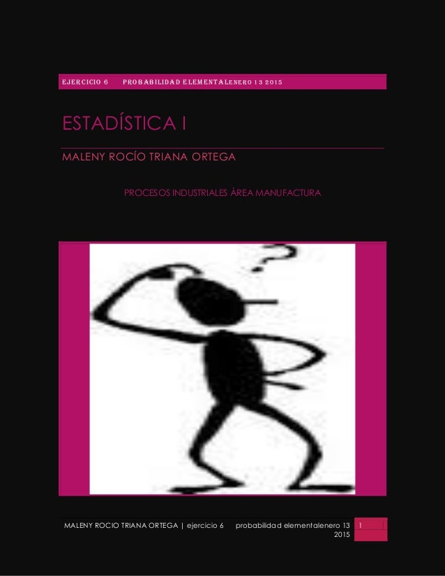 MALENY ROCIO TRIANA ORTEGA   ejercicio 6 probabilidad elementalenero 13 2015 1 EJERCICIO 6 PROBABILIDAD ELEMENTALENERO 13 ...