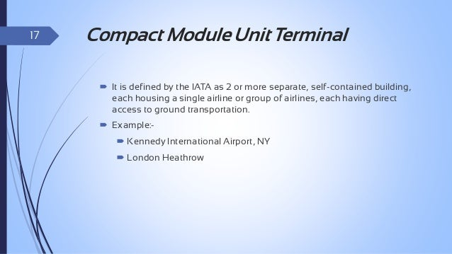 Advantages & Disadvantages  18 No.  Terminal Concept  Advantages  Disadvantages  1.  Pier/Finger      Economical to bui...