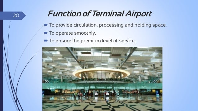 21  Parts of Terminal Building A terminal building could be made for passengers, cargo and for any other specific purposes...