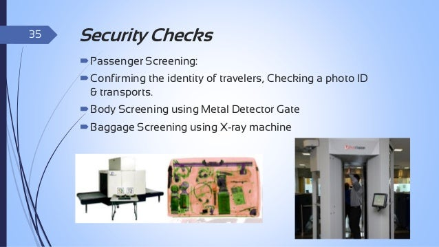 36  Passenger Screening  Purpose: to ensure that certain prohibited items don't board commercial airliners.  Every passe...