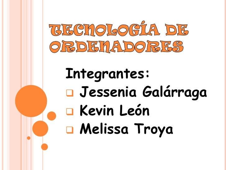 Integrantes: Jessenia Galárraga Kevin León Melissa Troya