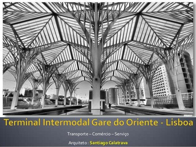 Transporte – Comércio – ServiçoArquiteto : Santiago Calatrava