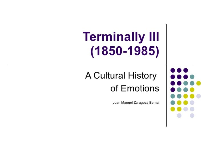 Terminally Ill  (1850-1985) A Cultural History  of Emotions Juan Manuel Zaragoza Bernal